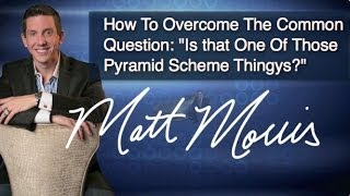 """Overcoming The Objection/Question in Network Marketing """"Is this a pyramid scheme?"""""""