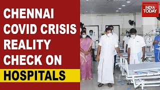 Chennai COVID Crisis: India Today Reality Check On COVID Beds In City's Top Hospitals