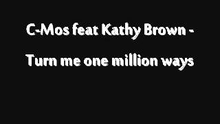 C-Mos feat Kathy Brown - Turn me one million ways