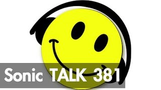 Sonic TALK 381 - Everything Is Great
