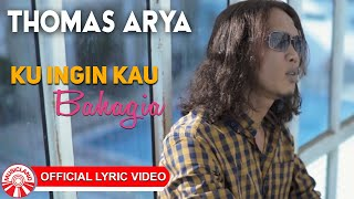 Thomas Arya - Ku Ingin Kau Bahagia [Official Lyric Video HD]
