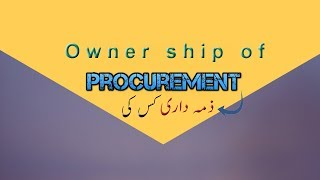 Ownership of Procurement in Urdu | hindi | اُردو میں |
