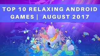 TOP 10 RELAXING ANDROID GAMES |  AUGUST 2017