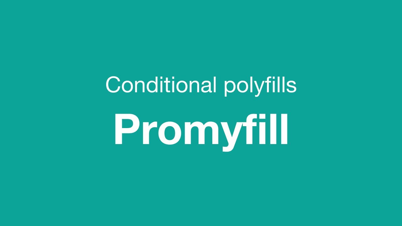 Promyfill - A promise based conditional polyfill loader
