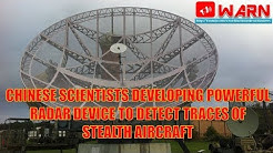 CHINESE SCIENTISTS DEVELOPING POWERFUL RADAR DEVICE TO DETECT TRACES OF STEALTH AIRCRAFT