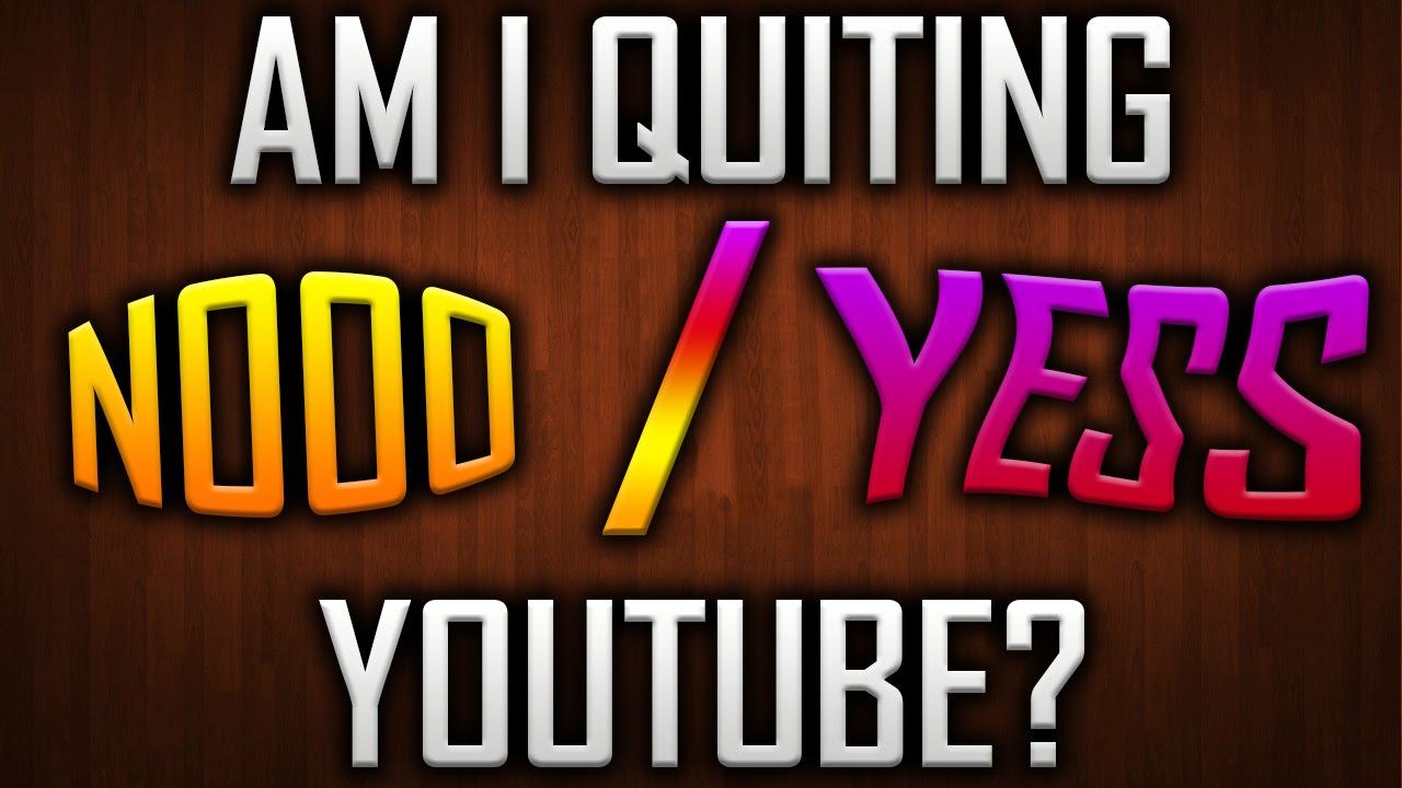 Am I Quitting Youtube Youtube
