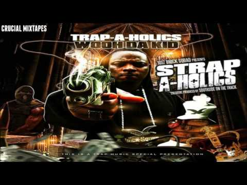 Wooh Da Kid - Strap-A-Holics [FULL MIXTAPE + DOWNLOAD LINK] [2011]