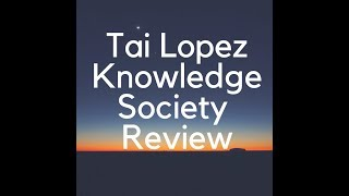 Tai Lopez Knowledge Society Review