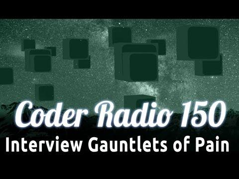 Interview Gauntlets of Pain | Coder Radio 150