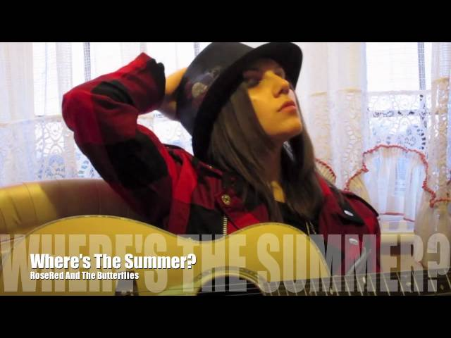 Wheres The Summer - RoseRed And The Butterflies Music Video