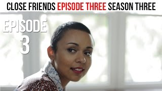 Close Friends Episode 3 | Season 3 - Picking Up the Pieces #CloseFriendsWS