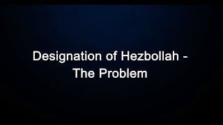 Designation of Hezbollah – The Problem