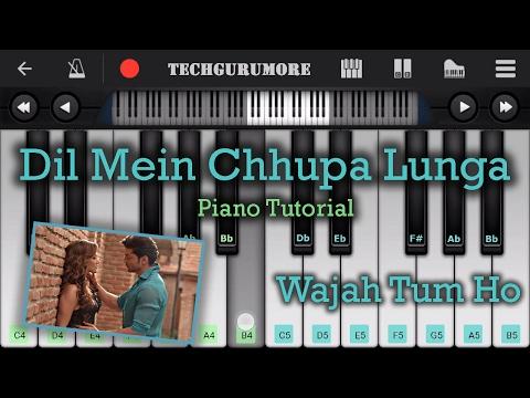 Dil Mein Chhupa Lunga Piano Tutorial - Wajah Tum Ho
