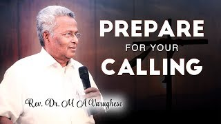 Prepare for your calling - Rev. Dr. M A Varughese