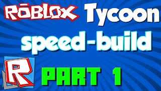 Roblox Tycoon Speed-Build [Part 1]