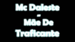 Mc Daleste - Mãe De Traficante  ♫♪