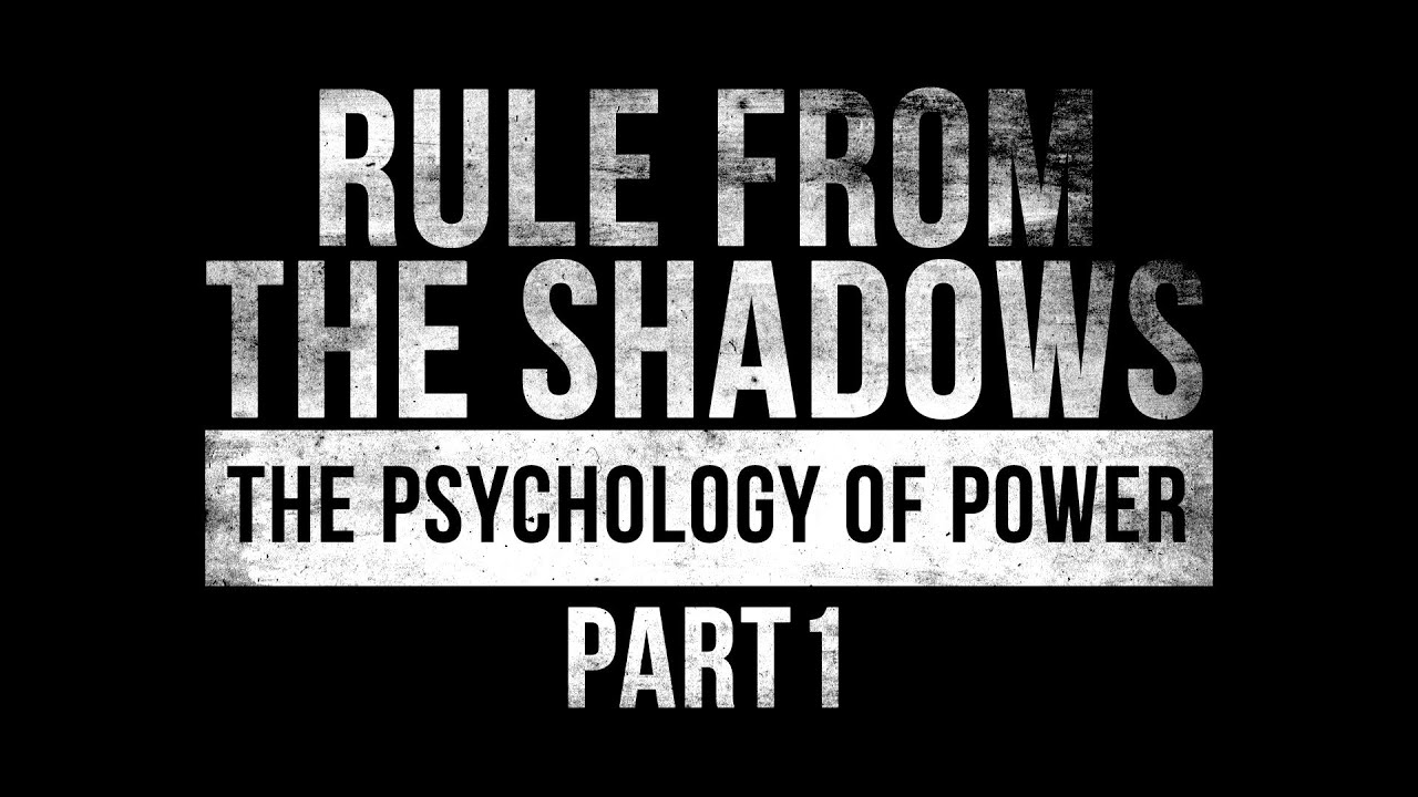 Rule from the Shadows: The Psychology of Power