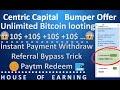 Centric Capital Bumper Bonus I Bitcoin Loot I Instant Withdraw I Paytm cash I Referral Bypass Trick