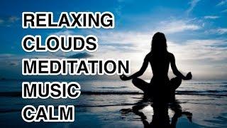 Meditation Music - Clouds Relaxing Calming Healing