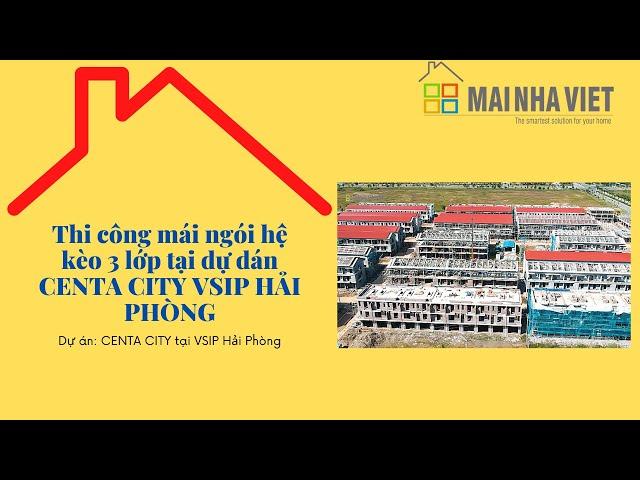 Thi công mái ngói hệ kèo 3 lớp tại dự dán CENTA CITY VSIP HẢI PHÒNG