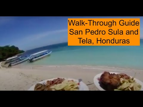Walk-through Guide: San Pedro Sula & Tela, Honduras