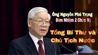 Ông Nguyễn Phú Trọng sẽ đảm nhiệm 2 chức d/a/nh Tổng Bí thư & Chủ tịch nc