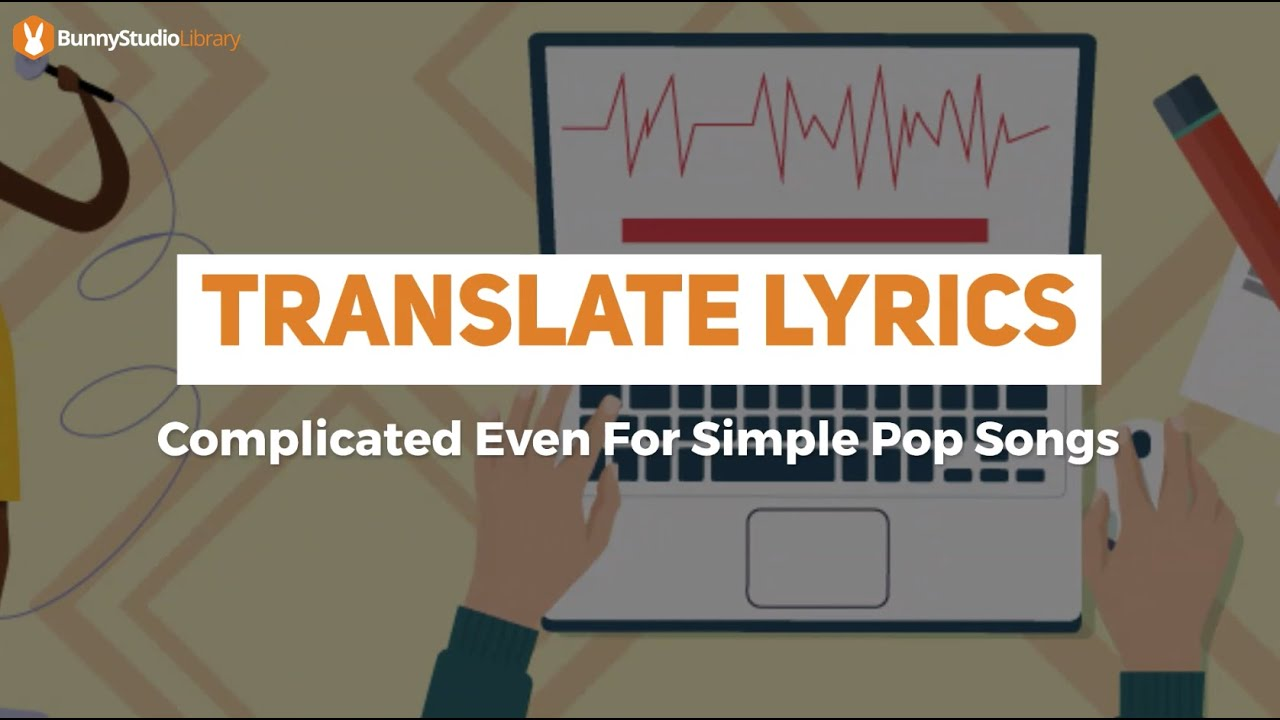 Translate Lyrics Complicated Even For Simple Pop Songs Bunny Studio