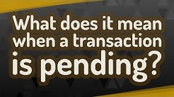 What does it mean when a transaction is pending?