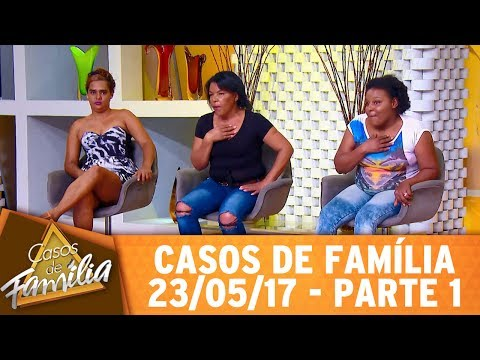 Casos de Família (23/05/17) - Filha, se eu soubesse que ia dar nisso... - Parte 1