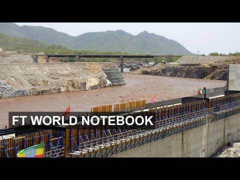 Ethiopia's big Nile dam battle | FT World Notebook