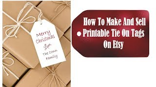 How To Make And Sell Printable Tie On Gift Tags On Etsy