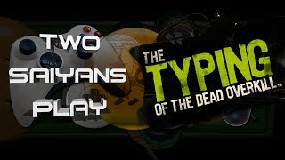 Two Saiyans Play: Typing of the Dead Overkill