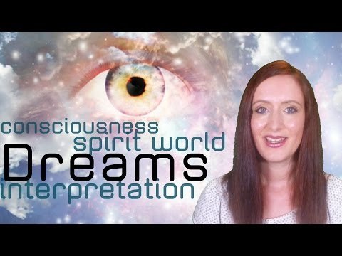 Dreams & Spirituality: Dream Interpretation, the Spirit World & Higher Consciousness