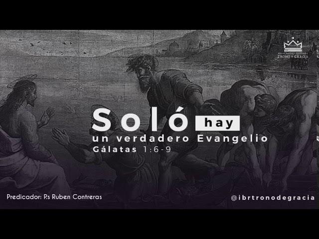 Soló hay un verdadero evangelio / Ps Ruben Contreras / Gálatas 1:6-9