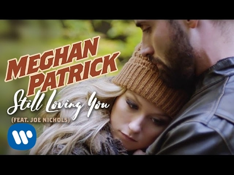 Meghan Patrick – Still Loving You (feat. Joe Nichols) – Official Music Video