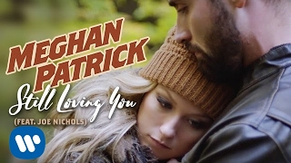 Meghan Patrick - Still Loving You (feat. Joe Nichols) - Official Music Video