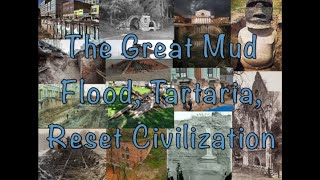 The Great Reset - Mud Flood -  Tartaria - Reset Civilization