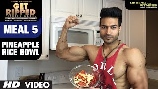MEAL 5- Pineapple Rice Bowl | GET RIPPED Male & Female FITNESS MODEL Program by Guru Mann