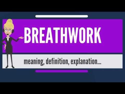 What is BREATHWORK? What does BREATHWORK mean? BREATHWORK meaning, definition & explanation