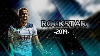 Harry Kane • ROCKSTAR • 2019 • HD