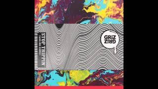 GRiZ – Stop Trippin