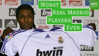 Seven WORST Real Madrid Players of All Time