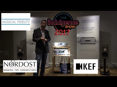 Musical Fidelity Encore NuVista KEF Reference Nordost @ Indulgence HiFi Show 2017