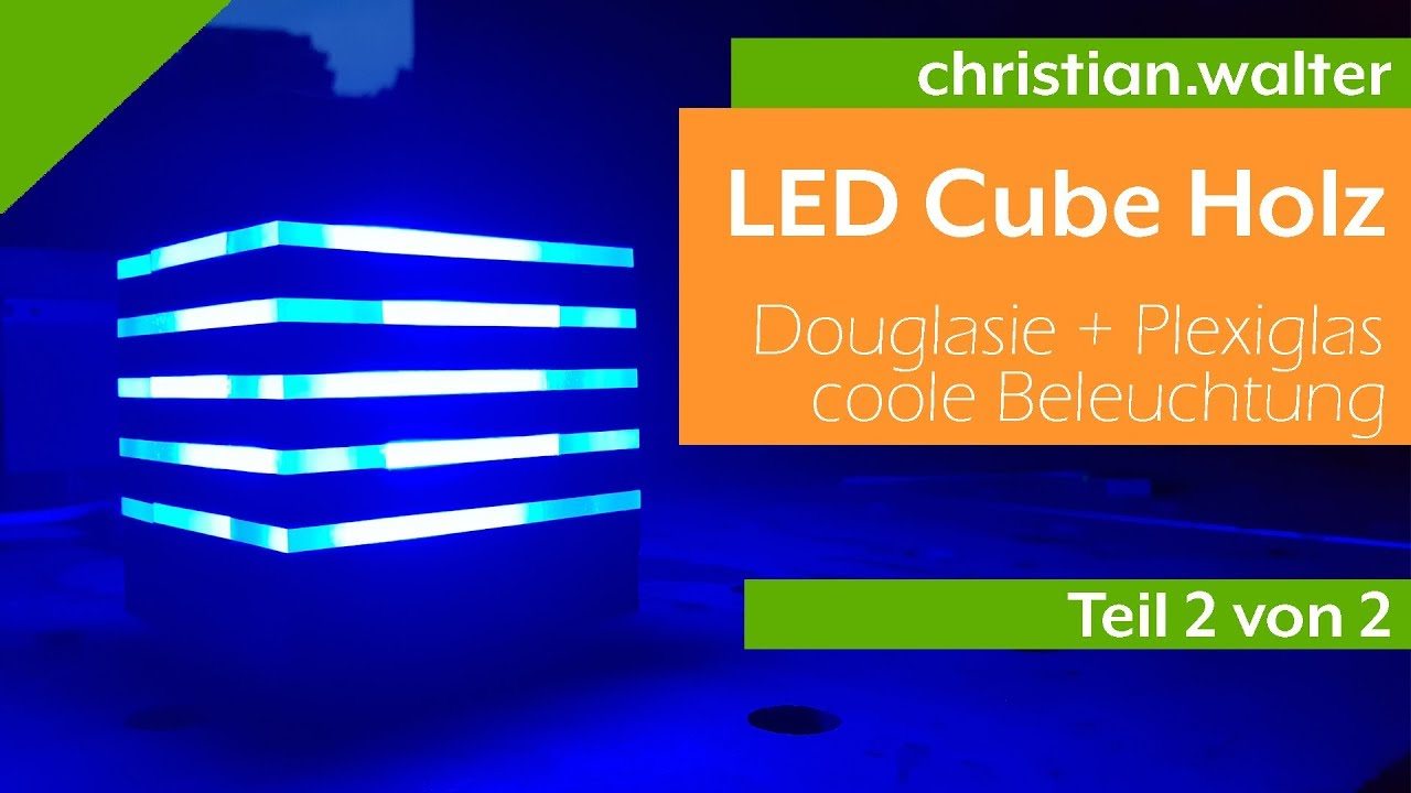 Plexiglas Led Beleuchtung Led Cube Out Of Wood And Acrylic Glass Part 2 Of 2