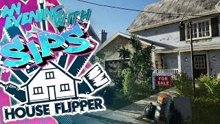 House Flipper - An Evening With Sips