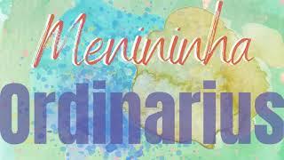 """Ordinarius em """"Menininha"""" (Toquinho/Vinícius de Moraes)"""