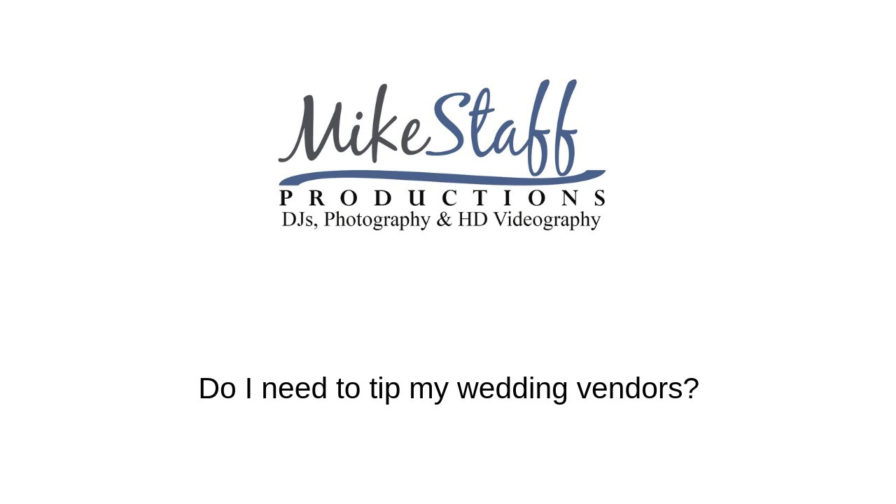 How Much To Tip Wedding Vendors.Mike Staff Productions Do I Need To Tip My Wedding Vendors