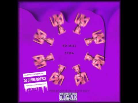 40 Mill-Tyga (Chopped & Screwed By DJ Chris Breezy)