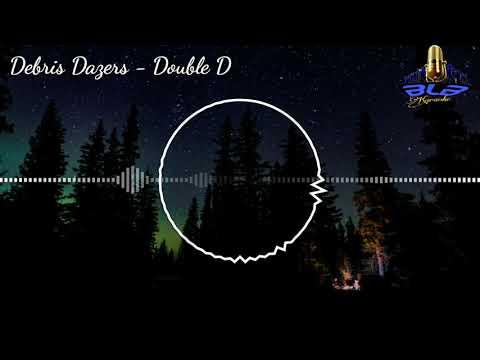 Debris-Dazers _ DOUBLE D