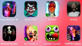 Scary Butcher,Scary Child,Evil Nun,Granny,SlendrinaIce Scream 2,Zombie Tsunami,Vampire Monster,
